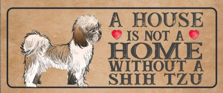shih tzu Dog Metal Sign Plaque - A House Is Not a ome without a